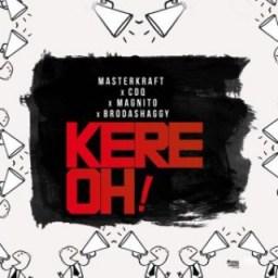 "Masterkraft - ""Kere Oh!"" ft CDQ, Magnito & Broda Shaggi"